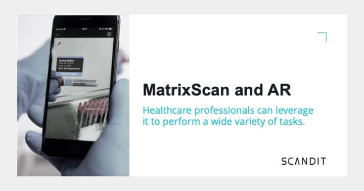 Healthcare professionals can leverage MatrixScan and AR to perform a wide variety of tasks.